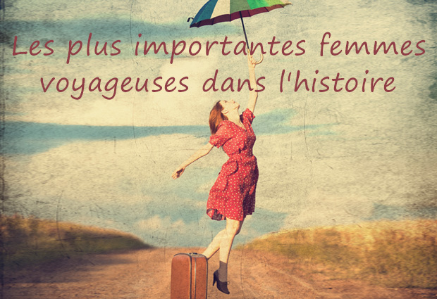 Les plus importantes femmes voyageuses dans l'histoire